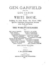 Gen. Garfield from the Log Cabin to the White House: Including His Early History, War Record, Public Speeches, Nomination, Inauguration, Assassination, Death and Burial