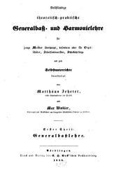 Vollständige theoretisch-praktische Generalbaß- und Harmonielehre: für junge Musiker überhaupt, besonders aber für Orgelschüler, Schulseminaristen, Schullehrlinge und zum Selbstunterrichte. Generalbaßlehre, Band 1