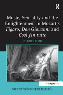 Music  Sexuality and the Enlightenment in Mozart s Figaro  Don Giovanni and Cos Fan Tutte PDF