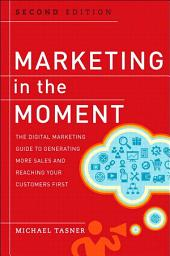 Marketing in the Moment: The Digital Marketing Guide to Generating More Sales and Reaching Your Customers First, Edition 2