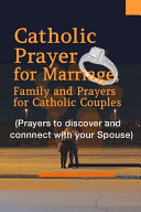 Catholic Prayer for Marriage  Family and Prayers for Catholic Couples  Prayers to Discover and Connect with Your Spouse  PDF