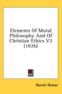 Elements Of Moral Philosophy And Of Christian Ethics V2 (1826)