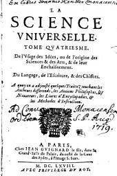 La Science Universelle: De L'Vsage des Idées, ou de l'origine des Sciences & des Arts, & de leur Enchaisnement ...