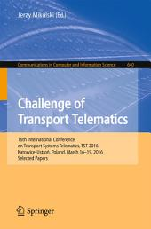 Challenge of Transport Telematics: 16th International Conference on Transport Systems Telematics, TST 2016, Katowice-Ustroń, Poland, March 16–19, 2016, Selected Papers