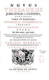 Novus thesaurus juris civilis et canonici continens varia et rarissima optimorum interpretum... opera... ex collectione et museo Gerardi Meerman