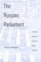 The Russian Parliament: Institutional Evolution in a Transitional Regime, 1989-1999