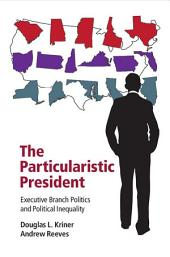 The Particularistic President: Executive Branch Politics and Political Inequality