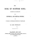 The Book of Scottish Song; Collected and Illustrated with Historical and Critical Notices, and an Essay on the Song-writers of Scotland. By A. Whitelaw