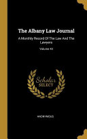 The Albany Law Journal  A Monthly Record Of The Law And The Lawyers  PDF
