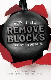 Remove Blocks & Build Your Business: A Guidebook for Your Next Growth Journey