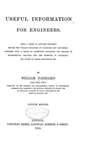 Useful Information for Engineers ...: Containing the Results of Experimental Inquiries Into the Strength of Materials, the Causes of Boiler Explosions, Etc