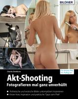 Akt Shooting  Fotografieren mal ganz unverh  llt PDF