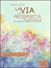 La via della prosperità: Crea una realtà di ricchezza, libertà e felicità