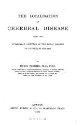 The Localisation of Cerebral Disease: Being the Gulstonian Lectures of the Royal College of Physicians for 1878