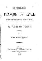 Le vénérable François de Laval, premier évêque de Québec et apôtre du Canada ; sa vie et ses vertus