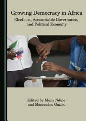 Growing Democracy in Africa: Elections, Accountable Governance, and Political Economy