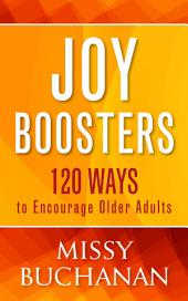 Joy Boosters: 129 Ways to Encourage Older Adults