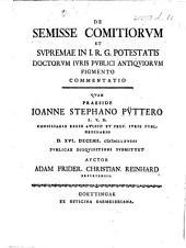 De semisse comitiorum et supremae in I.R.G. potestatis doctorum iuris publici antiquiorum figmento commentatio, quam praeside Joanne Stephano Püttero ... d. XVI Decemb. CIICCLXVIIII ... submittet auctor, etc