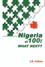 Nigeria at 100  What Next  PDF