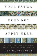 Your Fatwa Does Not Apply Here  Untold Stories from the Fight Against Muslim Fundamentalism PDF