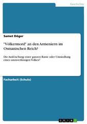 """""""Völkermord"""" an den Armeniern im Osmanischen Reich?: Die Auslöschung einer ganzen Rasse oder Umsiedlung eines unzuverlässigen Volkes?"""