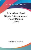 Prince Otto  Island Nights  Entertainments  Father Damien  1897  PDF