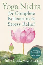 Yoga Nidra For Complete Relaxation And Stress Relief Book PDF