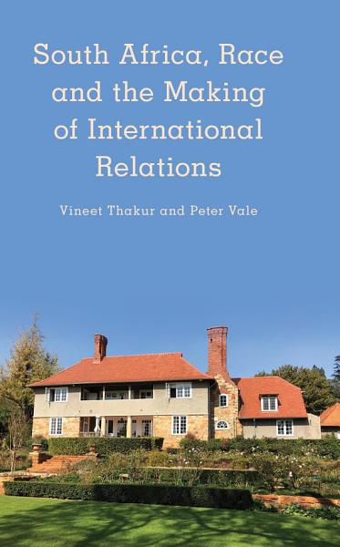 Download South Africa  Race and the Making of International Relations Book