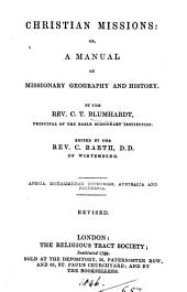 Christian missions; or, A manual of missionary geography and history, by C.T. [really by C.G.] Blumhardt, ed. by C. Barth: Volume 1