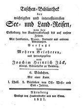 Taschenbibliothek der wichtigsten und interessantesten See- und Landreisen: von d. Erfindung d. Buchdruckerkunst bis auf unsere Zeiten, Band 6