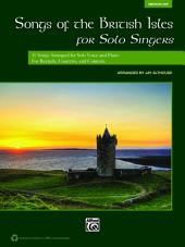 Songs of the British Isles for Solo Singers (Medium Low Voice): 11 Songs Arranged for Solo Voice and Piano for Recitals, Concerts, and Contests