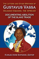 The Letters and Other Writings of Gustavus Vassa  Olaudah Equiano  the African  Documenting Abolition of the Slave Trade PDF