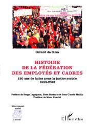Histoire de la Fédération des Employés et Cadres: 120 ans de luttes pour la justice sociale - 1893-2013