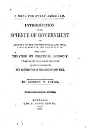 Introduction to the science of government: and compend of the constitutional and civil jurisprudence of the United States. With a brief treatise on political economy. Designed for the use of families and schools. To which is appended the new constitution of the state of New York