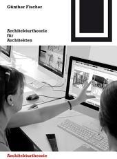 Architekturtheorie für Architekten: Die theoretischen Grundlagen des Faches Architektur