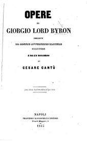 Opere di Giorgio Lord Byron. [Childe Harold, The Bride of Abydos, Parisina, The Corsair, Lara, The Prisoner of Chillon, The Siege of Corinth, The Giaour, The Lament of Tasso, Cain, Manfred, Marino Faliero, The Two Foscari. Translated by G. Gazzino, G. Nicolini and others.] Precedute da alcune avvertenze critiche sulle stesse [by Bernardino Marotta] e da un discorso di Cesare Cantù. Prima edizione napolitana adorna di figure incise. [With a portrait.]