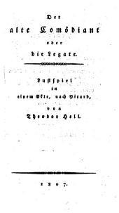 Der alte Comödiant, oder die Legate: Lustspiel in einem Akt