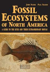 Fossil Ecosystems of North America: A Guide to the Sites and their Extraordinary Biotas