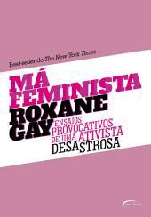 Má feminista: Ensaios provocativos de uma ativista desastrosa