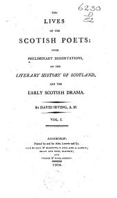 The Lives of the Scotish Poets: With Preliminary Dissertations, on the Literary History of Scotland, and the Early Scotish Drama, Volume 1