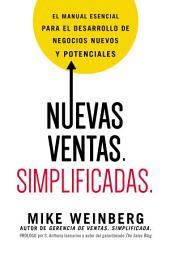 Nuevas ventas. Simplificadas.: El manual esencial para el desarrollo de posibles y nuevos negocios