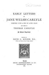 Early Letters of Jane Welsh Carlyle: Together with a Few of Later Years and Some of Thomas Carlyle, All Hitherto Unpublished