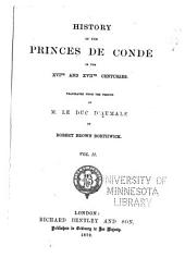 History of the Princes de Condé in the XVIth and XVIIth Centuries: Volume 2