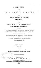 A Selection of Leading Cases on Various Branches of the Law: With Notes, Volume 2