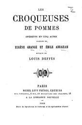 Les Croqueuses de Pommes, opérette en cinq actes [prose and verse].