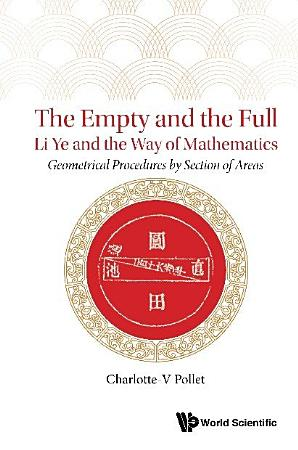 Empty And The Full  The  Li Ye And The Way Of Mathematics   Geometrical Procedures By Section Of Areas PDF