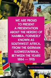 We Are Proud To Present a Presentation About the Herero of Namibia, Formerly Known as Southwest Africa, From the German Sudwestafrika, Between the Years 1884 - 1915