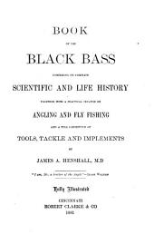 Book of the Black Bass, Comprising Its Complete Scientific and Life History: Together with a Practical Treatise on Angling and Fly Fishing and a Full Description of Tools, Tackle and Implements