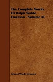 The Complete Works Of Ralph Waldo Emerson -: Volume 11