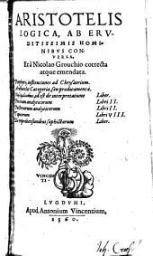 Logica, ab eruditissimis hominibus conversa, et a Nicolao Grouchio correcta atque emendata
